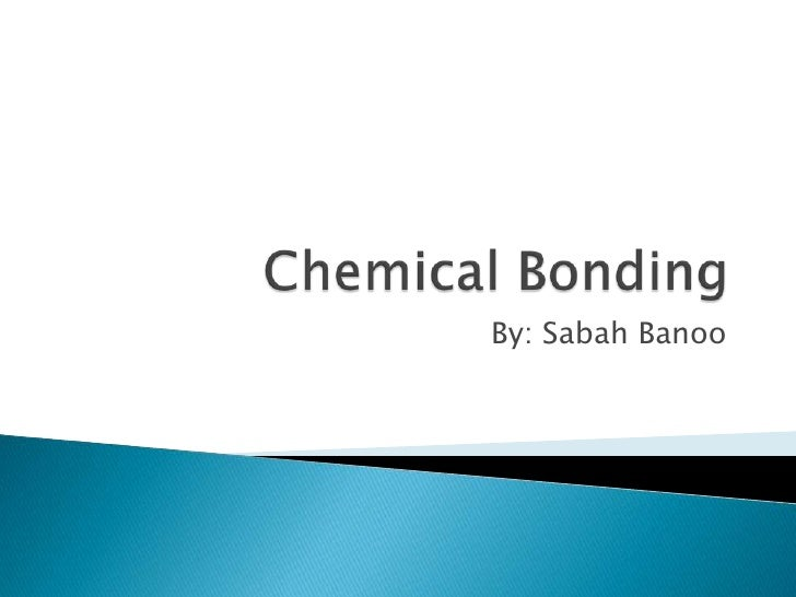 Chemical Bonding<br />By: Sabah Banoo<br />