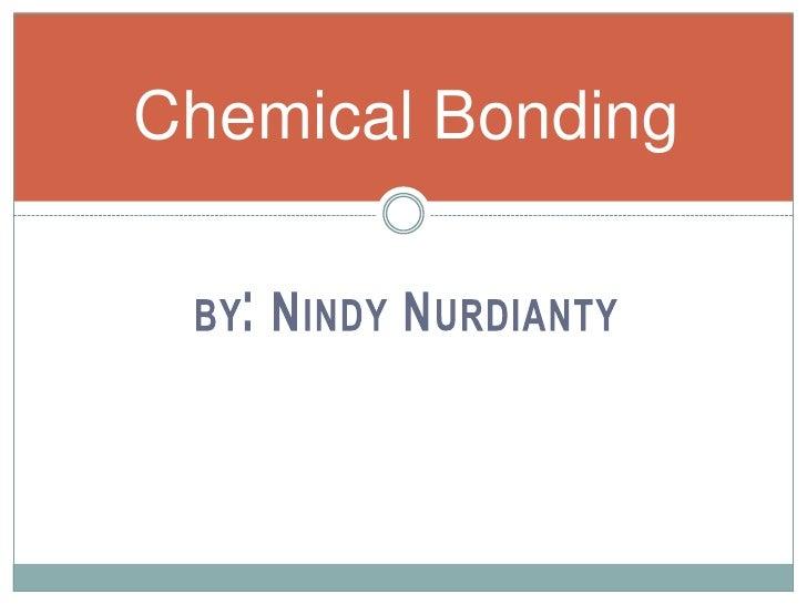 by: Nindy Nurdianty<br />Chemical Bonding<br />