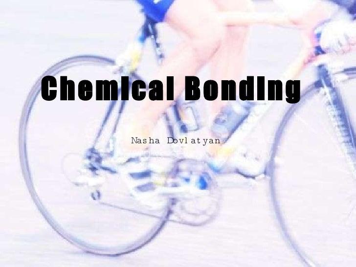 Nasha Dovlatyan   Chemical Bonding
