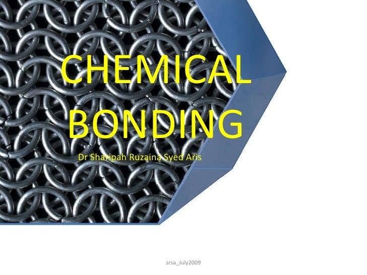 CHEMICAL BONDING Dr Sharipah Ruzaina Syed Aris srsa_July2009