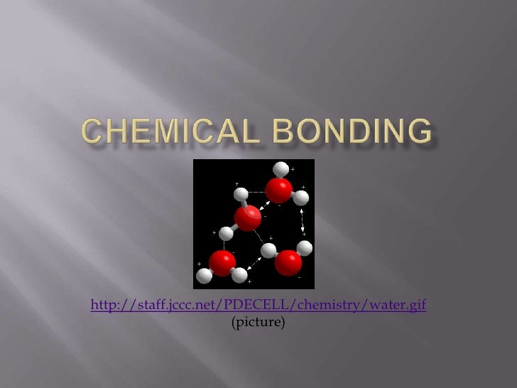 Chemical Bonding<br />http://staff.jccc.net/PDECELL/chemistry/water.gif (picture)<br />