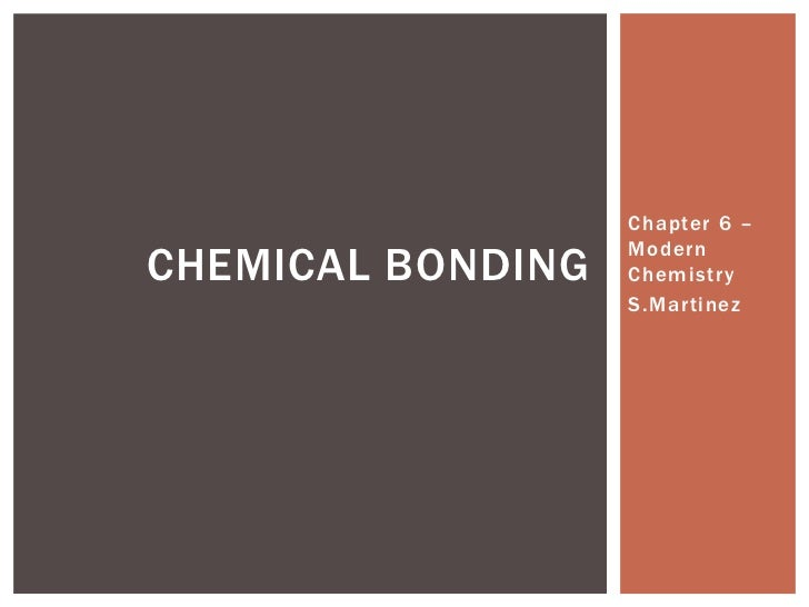 Chapter 6 –                   ModernCHEMICAL BONDING   Chemistry                   S.Martinez