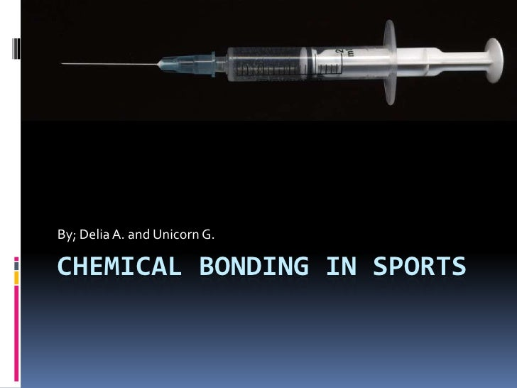 Chemical Bonding in Sports<br />By; Delia A. and Unicorn G.<br />