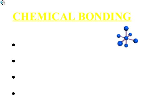 CHEMICAL BONDING •IONIC BONDS •COVALENT BONDS •HYDROGEN BONDS •METALLIC BONDS