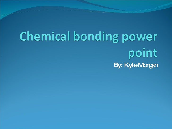 Chemical Bonding Power Point