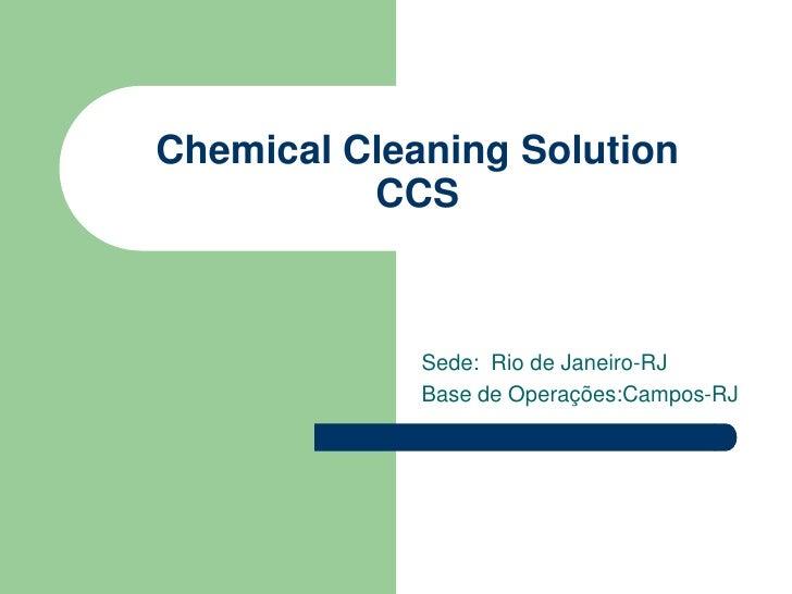 Chemical Cleaning Solution          CCS             Sede: Rio de Janeiro-RJ             Base de Operações:Campos-RJ