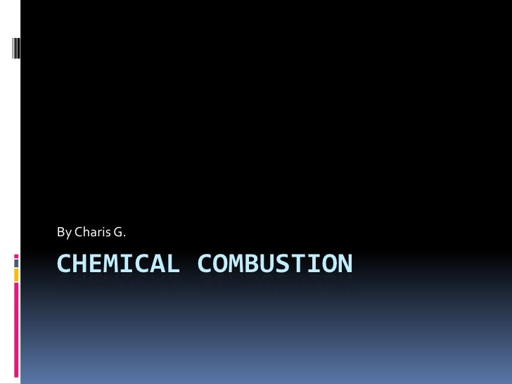 Chemical Combustion <br />By Charis G.<br />