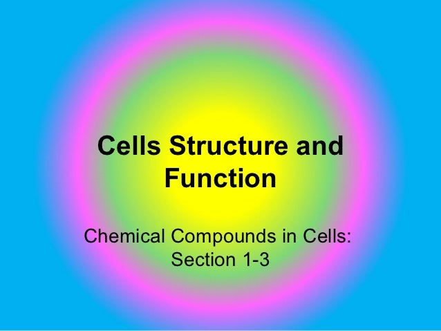 Cells Structure and      FunctionChemical Compounds in Cells:         Section 1-3