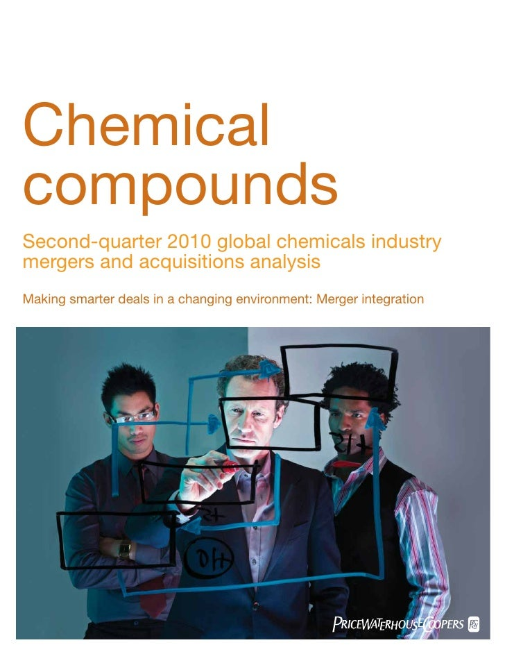 Chemical compounds Second-quarter 2010 global chemicals industry mergers and acquisitions analysis Making smarter deals in...
