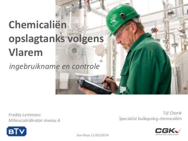 Chemicaliën opslagtanks volgens Vlarem ingebruikname en controle  Tijl Charle Specialist bulkopslag chemicaliën  Freddy Le...