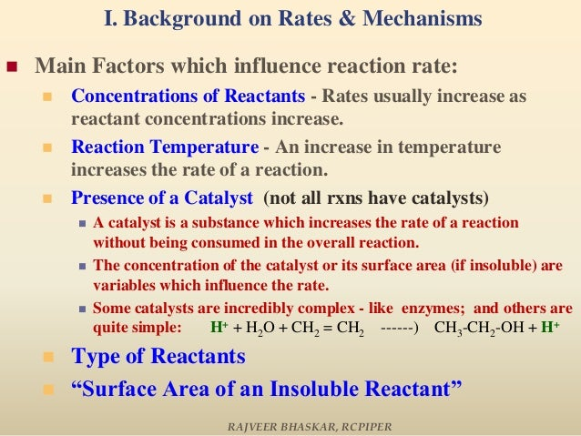 I. Background on Rates & Mechanisms  Main Factors which influence reaction rate:  Concentrations of Reactants - Rates us...