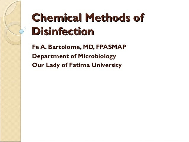 Chemical Methods ofChemical Methods of DisinfectionDisinfection Fe A. Bartolome, MD, FPASMAP Department of Microbiology Ou...