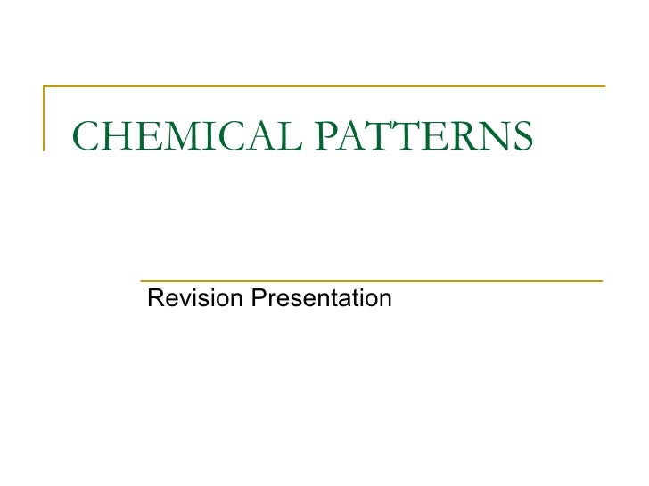 CHEMICAL PATTERNS Revision Presentation