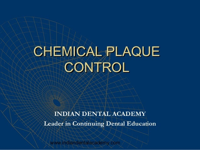 CHEMICAL PLAQUE   CONTROL    INDIAN DENTAL ACADEMY Leader in Continuing Dental Education   www.indiandentalacademy.com