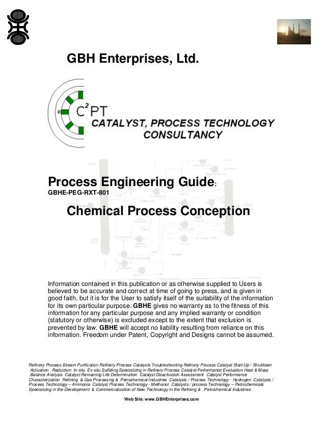 GBH Enterprises, Ltd.  Process Engineering Guide: GBHE-PEG-RXT-801  Chemical Process Conception  Information contained in ...