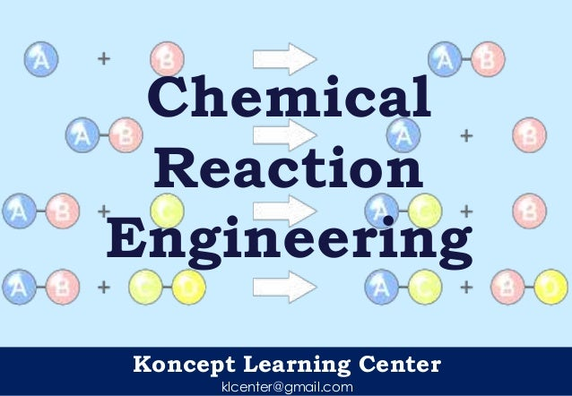 Koncept Learning Center klcenter@gmail.com Chemical Reaction Engineering