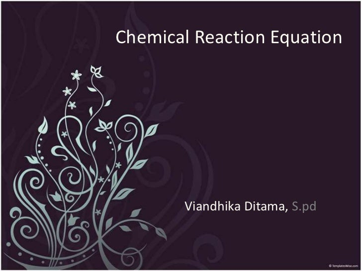 Chemical Reaction Equation       Viandhika Ditama, S.pd