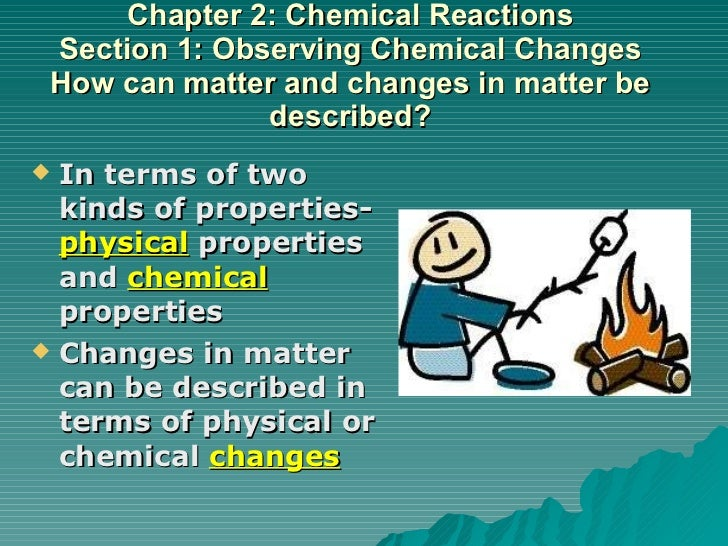 Chapter 2: Chemical Reactions Section 1: Observing Chemical Changes How can matter and changes in matter be described? <ul...