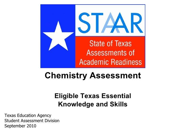<ul><li>Chemistry Assessment </li></ul><ul><li>Eligible Texas Essential </li></ul><ul><li>Knowledge and Skills </li></ul>T...