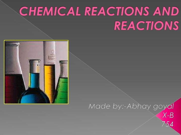 •A chemical reaction involves chemical change           in which substances react to      form new substances with entirel...