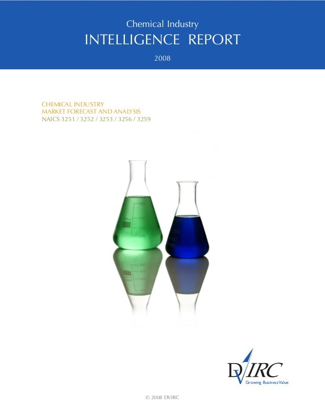 Chemical Industry INTELLIGENCE REPORT 2008 CHEMICAL INDUSTRY MARKET FORECAST AND ANALYSIS NAICS 3251 / 3252 / 3253 / 3256 ...