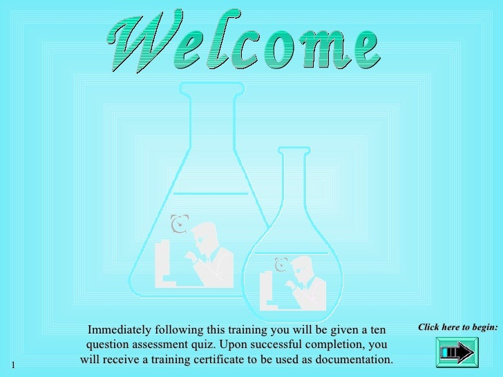Immediately following this training you will be given a ten       Click here to begin:     question assessment quiz. Upon ...