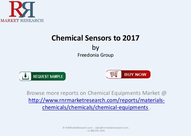 Chemical Sensors to 2017 by Freedonia Group Browse more reports on Chemical Equipments Market @ http://www.rnrmarketresear...