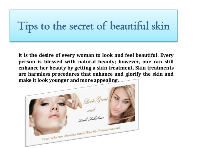 Tips to the secret of beautiful skin It is the desire of every woman to look and feel beautiful. Every person is blessed w...