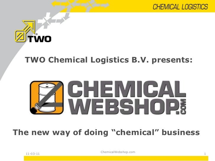 "11-03-11 TWO Chemical Logistics B.V. presents: The new way of doing ""chemical"" business ChemicalWebshop.com"