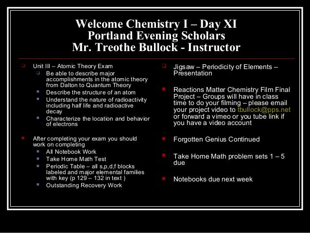 Welcome Chemistry I – Day XIPortland Evening ScholarsMr. Treothe Bullock - Instructor Unit III – Atomic Theory Exam Be a...