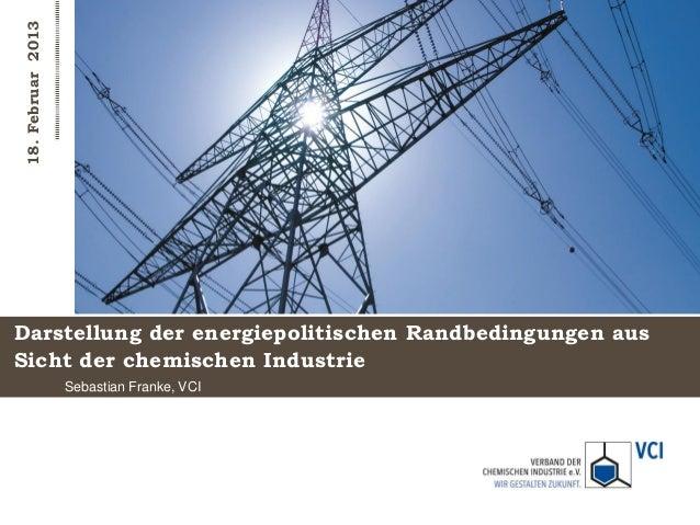 18. Februar 2013Darstellung der energiepolitischen Randbedingungen ausSicht der chemischen Industrie                   Seb...