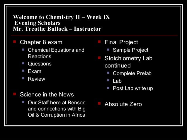 Welcome to Chemistry II – Week IXEvening ScholarsMr. Treothe Bullock – Instructor Chapter 8 exam Chemical Equations andR...