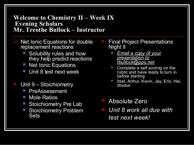 Welcome to Chemistry II – Week IXEvening ScholarsMr. Treothe Bullock – Instructor Net Ionic Equations for doublereplaceme...