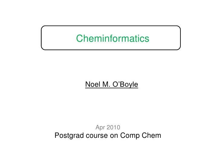 Cheminformatics<br />Noel M. O'Boyle<br />Apr 2010<br />Postgrad course on Comp Chem<br />