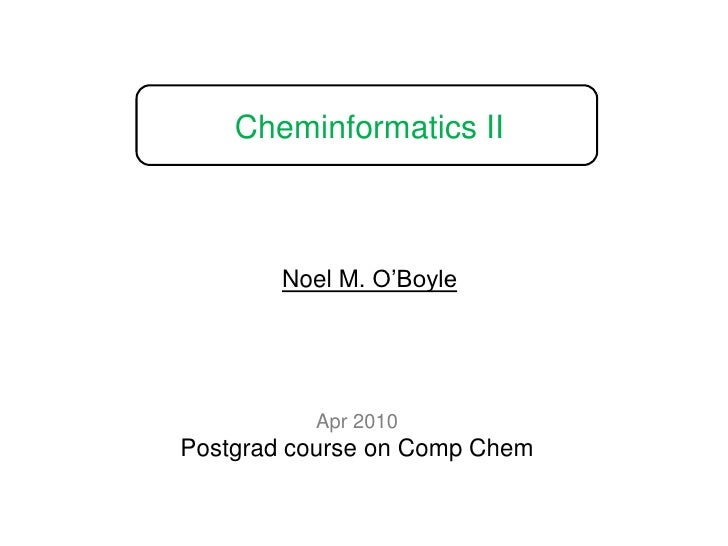 Cheminformatics II<br />Noel M. O'Boyle<br />Apr 2010<br />Postgrad course on Comp Chem<br />