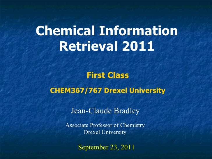 Chemical Information Retrieval 2011 Jean-Claude Bradley September 23, 2011 First Class Associate Professor of Chemistry Dr...