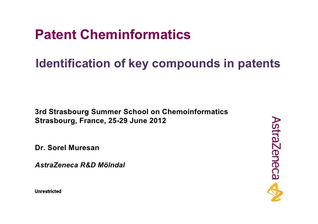 Patent CheminformaticsIdentification of key compounds in patents3rd Strasbourg Summer School on ChemoinformaticsStrasbourg...