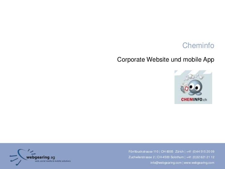 CheminfoCorporate Website und mobile App   Förrlibuckstrasse 110 | CH-8005 Zürich | +41 (0)44 515 20 09   Zuchwilerstrasse...
