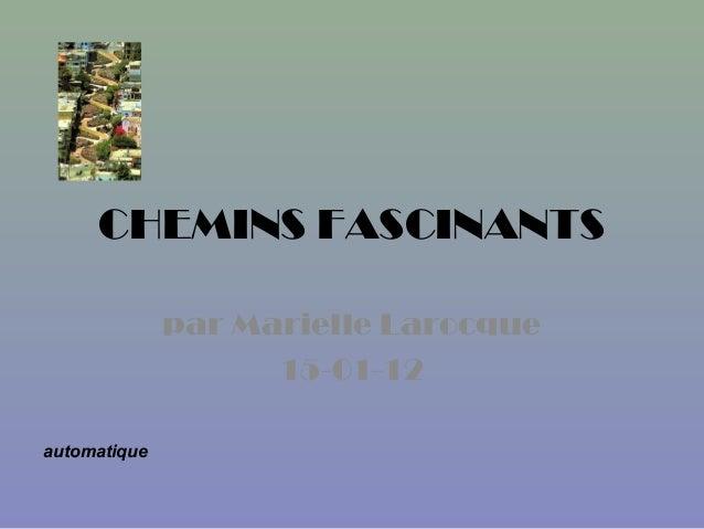 CHEMINS FASCINANTS par Marielle Larocque 15-01-12 automatique