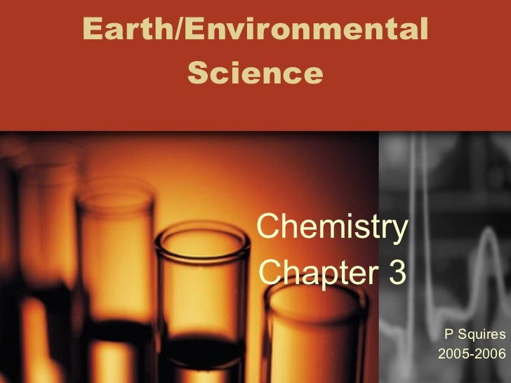 Earth/Environmental Science Chemistry Chapter 3 P Squires 2005-2006