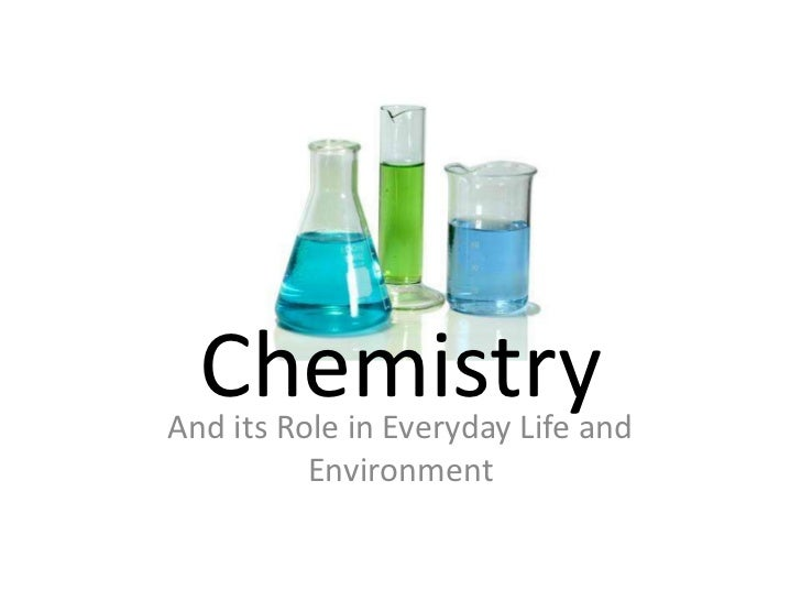 ChemistryAnd its Role in Everyday Life and          Environment