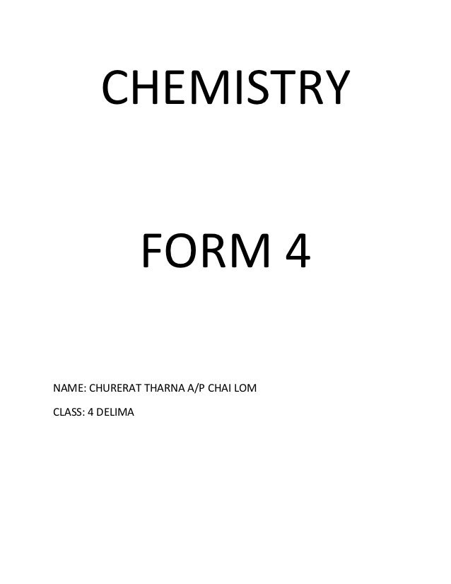 CHEMISTRY                  FORM 4NAME: CHURERAT THARNA A/P CHAI LOMCLASS: 4 DELIMA