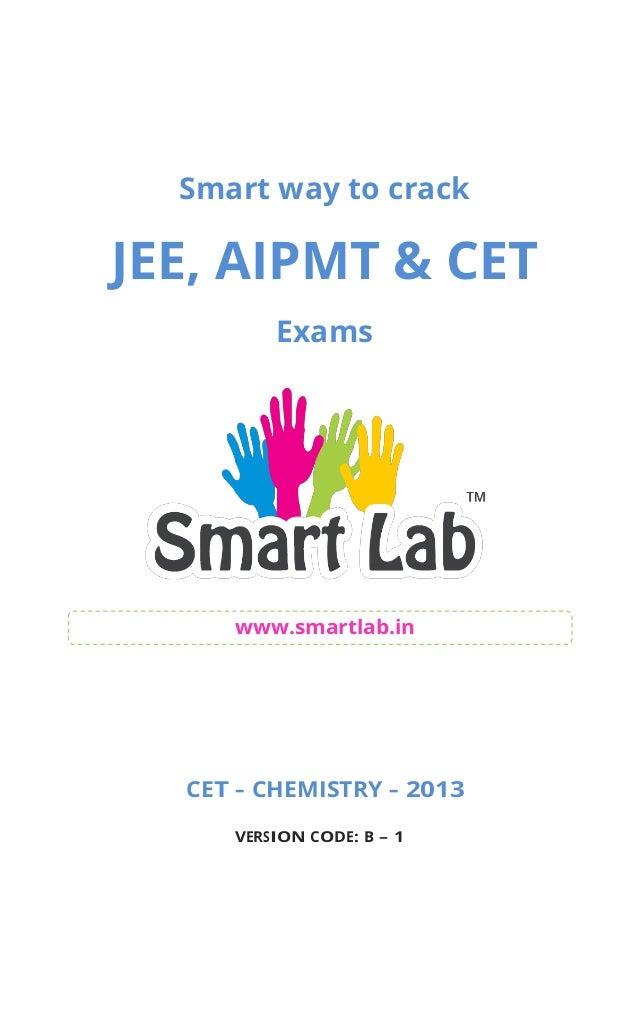 Smart way to crack JEE, AIPMT & CET Exams www.smartlab.in CET – CHEMISTRY – 2013 VERSION CODE: B – 1