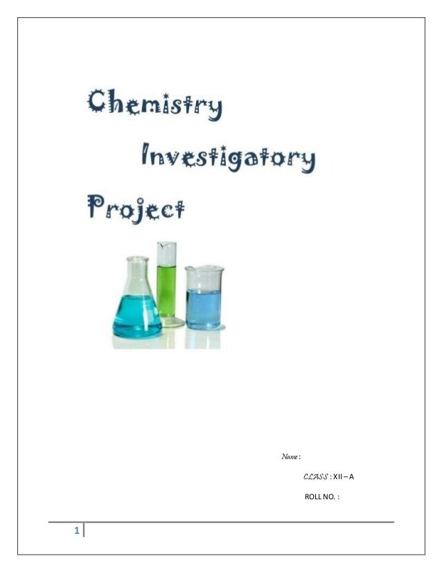 investigatory project in chemistry essay Abstract this study aims to find out which among the juices of mangifera indica, annona muricata, and citrofortunella microcarpa fruits ferment fastest.