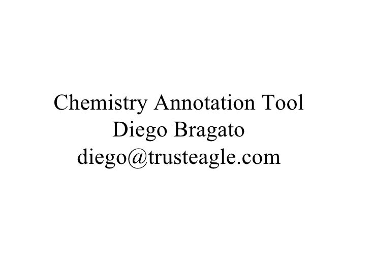 Chemistry Annotation Tool Diego Bragato [email_address]