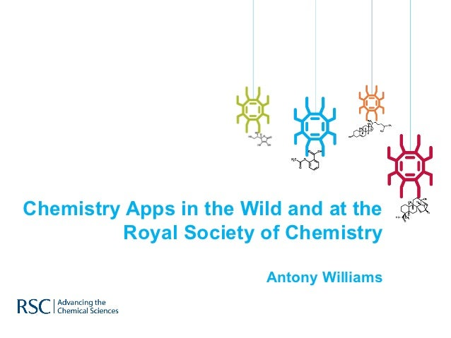 Chemistry Apps in the Wild and at the          Royal Society of Chemistry                         Antony Williams