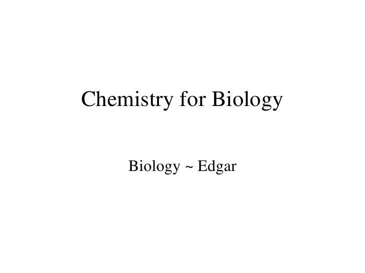 Chemistry for Biology Biology ~ Edgar