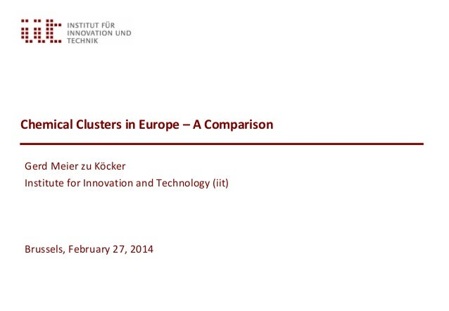 Chemical Clusters in Europe – A Comparison Gerd Meier zu Köcker Institute for Innovation and Technology (iit) Brussels, Fe...