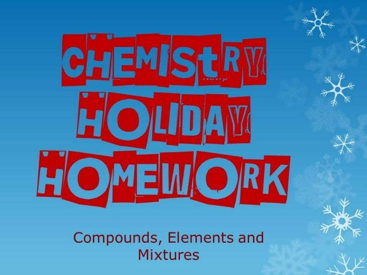 Chemistry holiday homework Compounds, Elements and Mixtures
