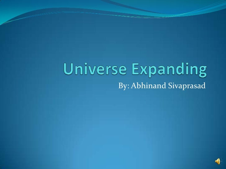 Universe Expanding<br />By: Abhinand Sivaprasad<br />